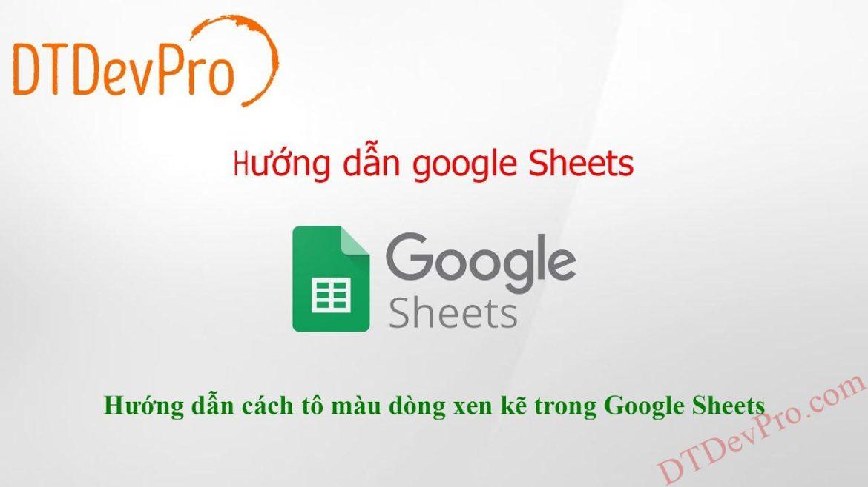 Hướng dẫn cách tô màu dòng xen kẽ trong Google Sheets
