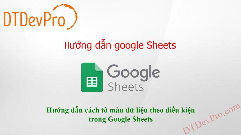 Hướng dẫn cách tô màu dữ liệu theo điều kiện trong Google Sheets