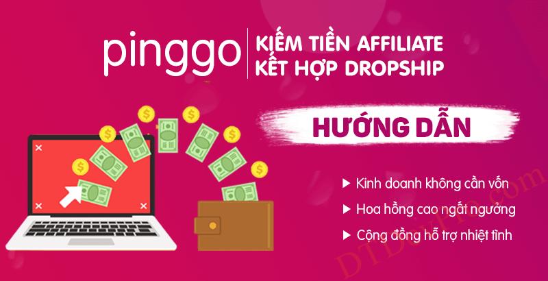 Hướng dẫn kiếm tiền với PingGo: Bán hàng online vốn 0 đồng, làm affiliate & dropshipping 2021